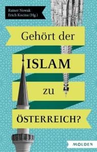 Rainer Nowak/Erich Kocina (Hg.): Gehört der Islam zu Österreich? Molden Verlag 160 Seiten 19,90 Euro
