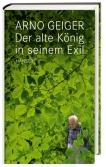 Arno Geiger: Der alte Mann in seinem Exil